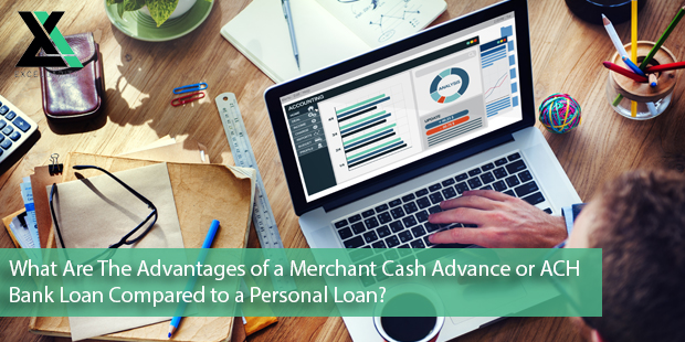 What Are The Advantages of a Merchant Cash Advance or ACH Bank Loan Compared to a Personal Loan?