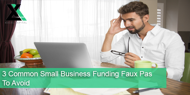 3 Common Small Business Funding Faux Pas To Avoid