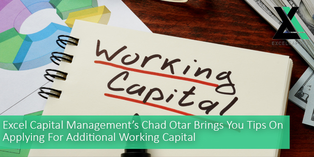 Excel Capital Management's Chad Otar Brings You Tips On Applying For Additional Working Capital