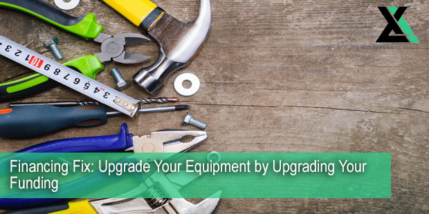 Financing Fix: Upgrade Your Equipment by Upgrading Your Funding | Excel Capital Management