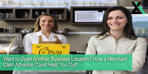 Want to Open Another Business Location? How a Merchant Cash Advance Could Help You Out! | Excel Capital Management