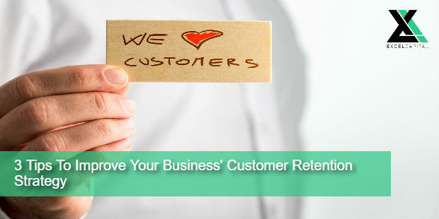 3 Tips To Improve Your Business Customer Retention Strategy | Excel Capital Management