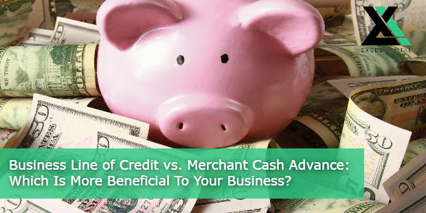 Business Line of Credit vs Merchant Cash Advance Which Is More Beneficial To Your Business | Excel Capital Management