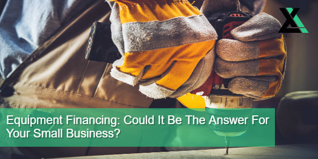 Equipment Financing Could It Be The Answer For Your Small Business? | Excel Capital Management