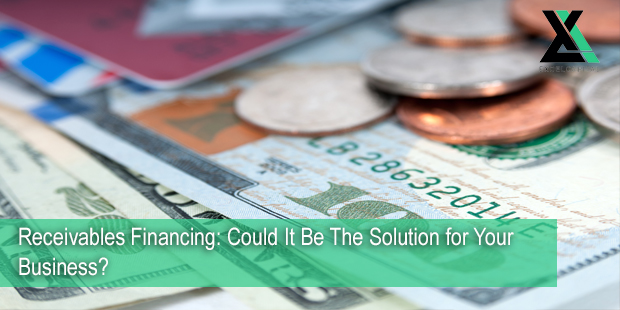 Receivables Financing: Could It Be The Solution for Your Business? | Excel Capital Management