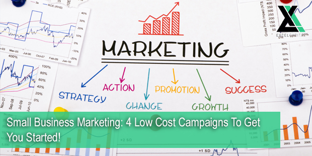 Small Business Marketing: 4 Low Cost Campaigns To Get You Started! | Excel Capital Management