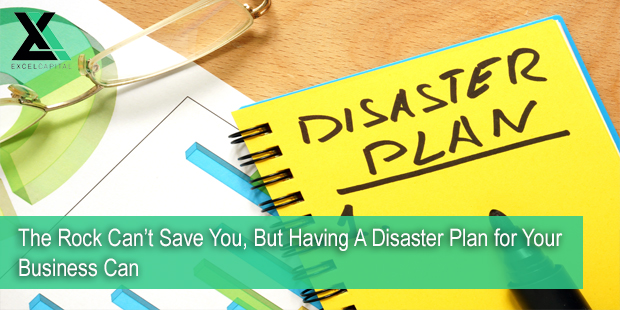 The Rock Can't Save You But Having A Disaster Plan for Your Business Can| Excel Capital Management