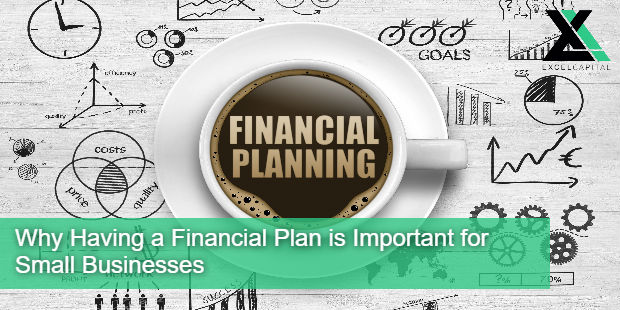 Why Having a Financial Plan is Important for Small Businesses | Excel Capital Management