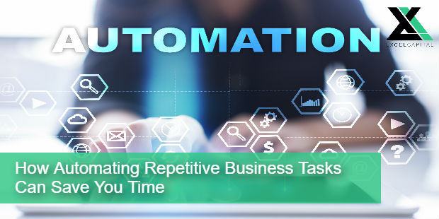 How Automating Repetitive Business Tasks Can Save You Time | Excel Capital Management