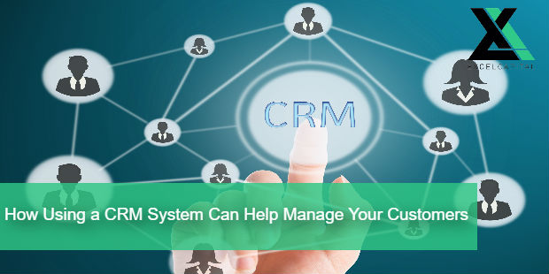 How Using a CRM System Can Help Manage Your Customers | Excel Capital Management