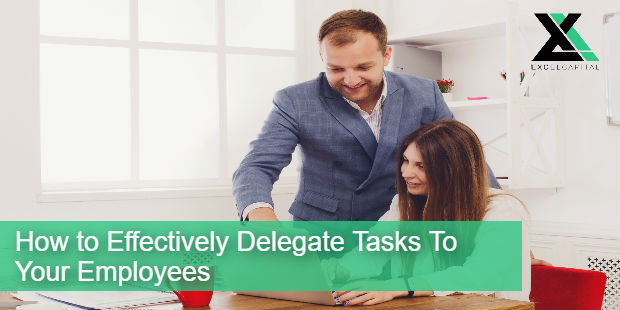 How to Effectively Delegate Tasks to Your Employees | Excel Capital Management