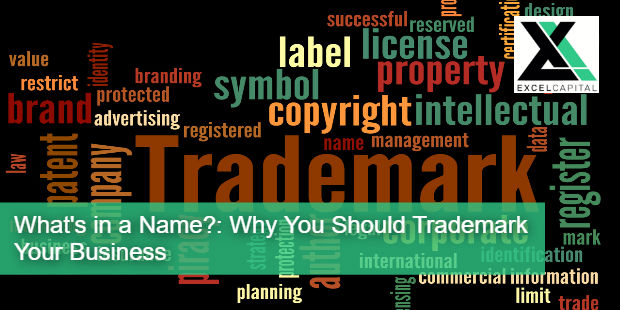 What's in a Name?: Why You Should Trademark Your Business | Excel Capital Management