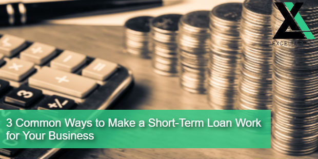 3 Common Ways to Make a Short-Term Loan Work for Your Business | Excel Capital Management