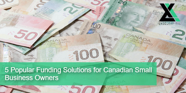 5 Popular Funding Solutions for Canadian Small Business Owners | Excel Capital Management