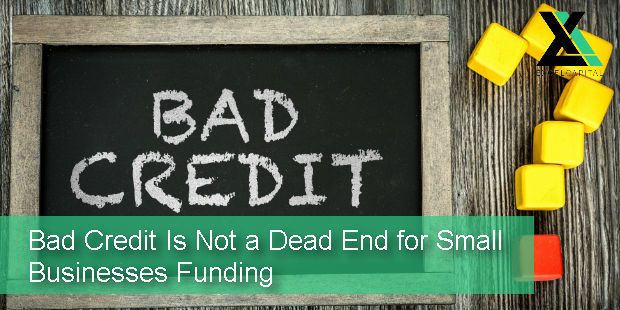 Bad Credit Is Not A Dead End for Small Businesses Funding | Excel Capital Management