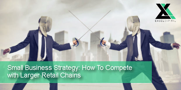 Small Business Strategy: How To Compete with Larger Retail Chains | Excel Capital Management