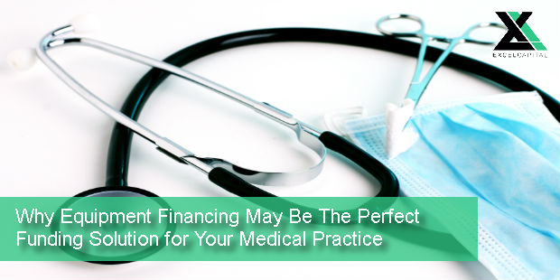 Why Equipment Financing May Be The Perfect Funding Solution for Your Medical Practice | Excel Capital Management