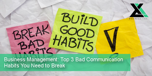 Business Management: Top 3 Bad Communication Habits You Need to Break | Excel Capital Management