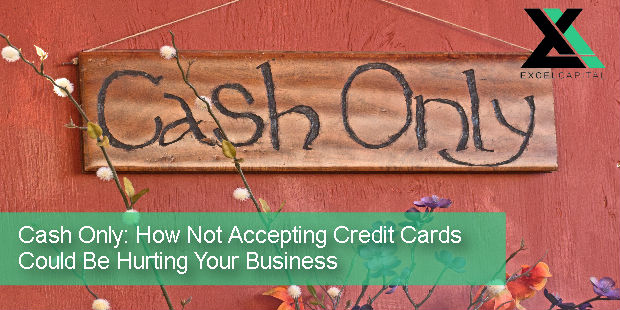 Cash Only: How Not Accepting Credit Cards Could Be Hurting Your Business | Excel Capital Management