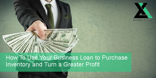 How To Use Your Business Loan to Purchase Inventory and Turn a Greater Profit | Excel Capital Management