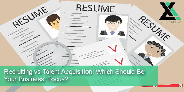Recruiting vs Talent Acquisition: Which Should Be Your Business' Focus? | Excel Capital Management