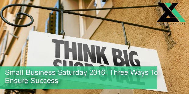 Small Business Saturday 2016: Three Ways To Ensure Success | Excel Capital Management