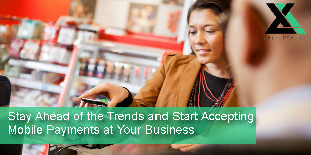 Stay Ahead of the Trends and Start Accepting Mobile Payments at Your Business | Excel Capital Management