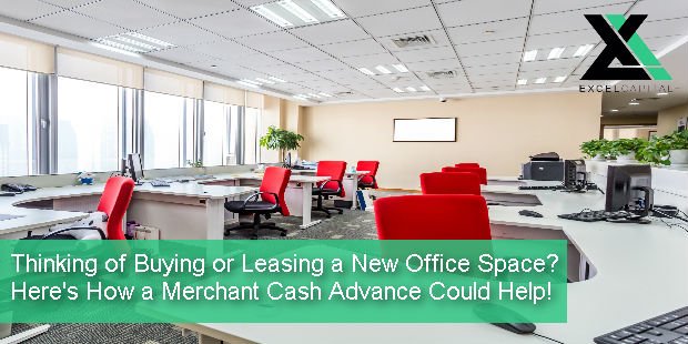 Thinking of Buying or Leasing a New Office Space? Here's How a Merchant Cash Advance Could Help! | Excel Capital Management