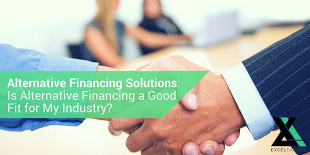 EXCELCAP_ ALTERNATIVE FINANCING SOLUTIONS– Is Alternative Financing A Fit for My Industry?
