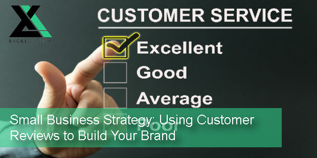 Small Business Strategy: Using Customer Reviews to Build Your Brand | Excel Capital Management