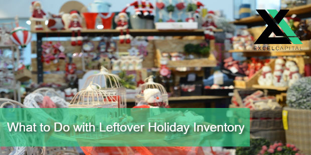 What to Do with Leftover Holiday Inventory | Excel Capital Mangement