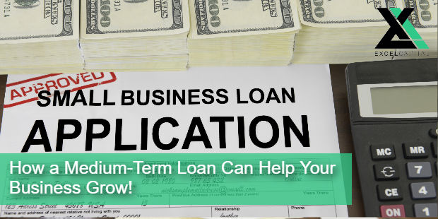 How a Medium-Term Loan Can Help Your Business Grow! | Excel Capital Management