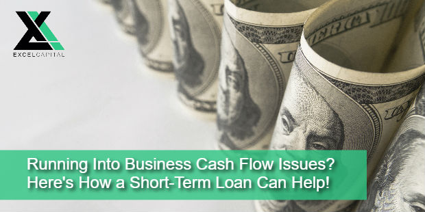 Running Into Business Cash Flow Issues? Here's How a Short-Term Loan Can Help! | Excel Capital Management