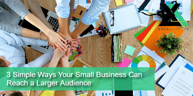 3 Simple Ways Your Small Business Can Reach a Larger Audience | Excel Capital Management