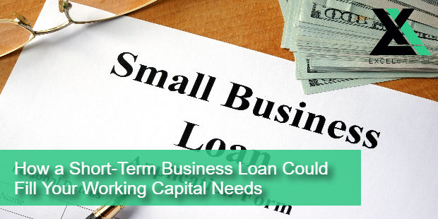 How a Short-Term Business Loan Could Fill Your Working Capital Needs | Excel Capital Management