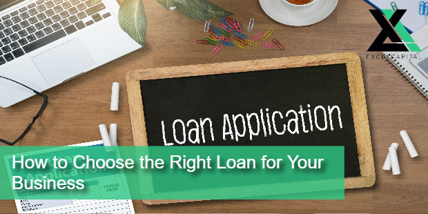How to Choose the Right Loan for Your Business | Excel Capital Management