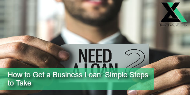 How to Get a Business Loan: Simple Steps to Take | Excel Capital Management