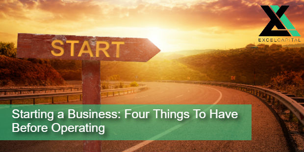 Starting a Business: Four Things To Have Before Operating | Excel Capital Management