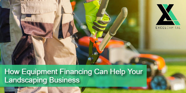 How Equipment Financing Can Help Your Landscaping Business | Excel Capital Management