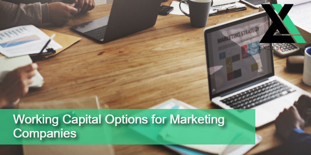 Working Capital Options for Marketing Companies | Excel Capital Management