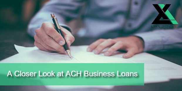 A Closer Look at ACH Business Loans | Excel Capital Management