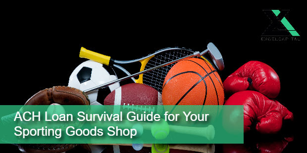 ACH Loan Survival Guide for Your Sporting Goods Shop | Excel Capital Management