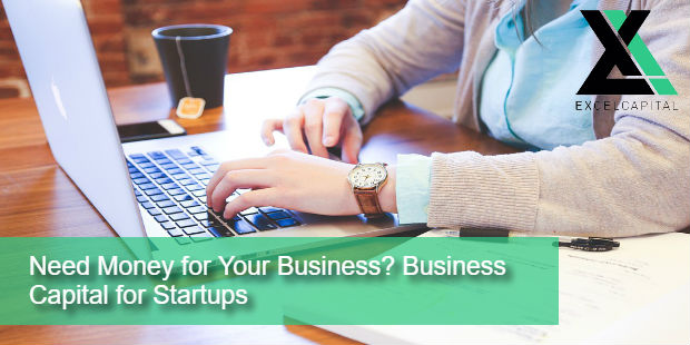 Need Money for Your Business? Business Capital for Startups | Excel Capital Management