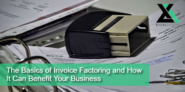 The Basics of Invoice Factoring and How It Can Benefit Your Business | Excel Capital Management