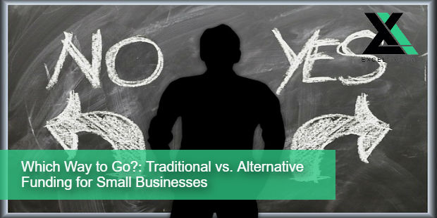 Which Way to Go Traditional vs Alternative Funding for Small Businesses | Excel Capital Management
