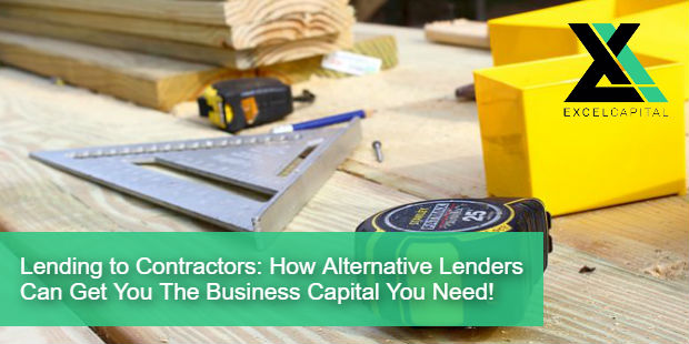 Lending to Contractors: How Alternative Lenders Can Get You The Business Capital You Need! | Excel Capital Management