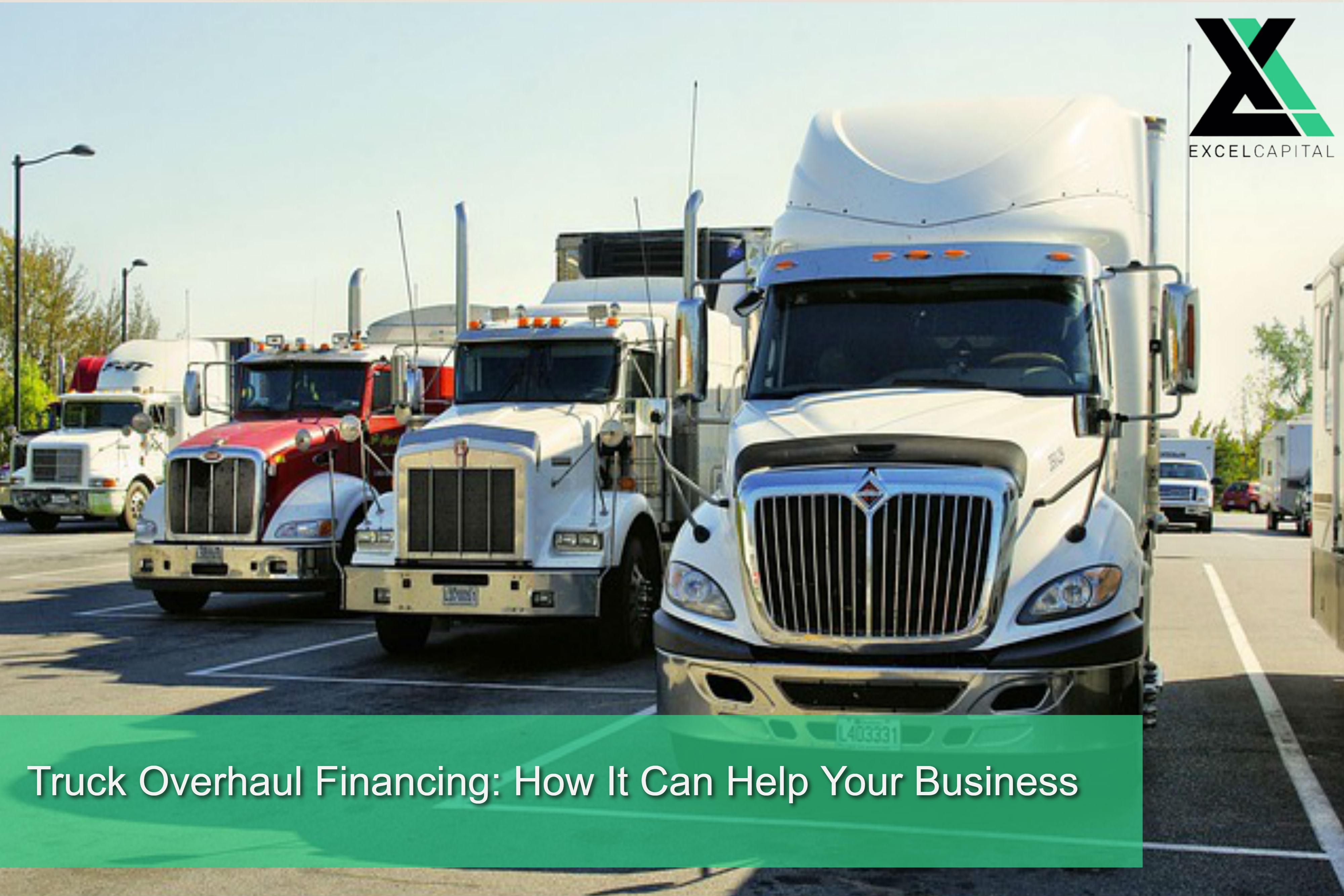 Truck Overhaul Financing: How It Can Help Your Business