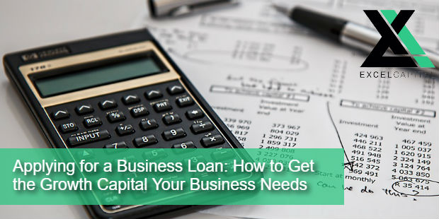 Applying for a Business Loan: How to Get the Growth Capital Your Business Needs | Excel Capital Management