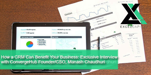 How a CRM Can Benefit Your Business Exclusive Interview with ConvergeHub FounderCSO Manash Chaudhuri | Excel Capital Management