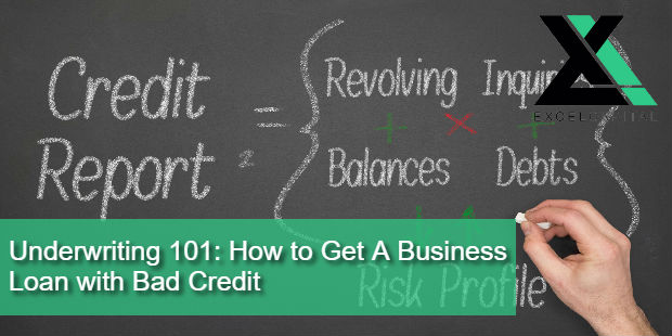Underwriting 101: How to Get A Business Loan with Bad Credit